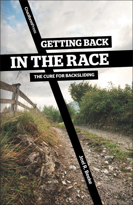 Getting Back in the Race: The Cure for Backsliding, by Joel R. Beeke