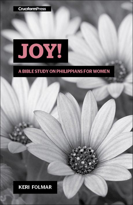 Joy! - A Bible Study on Philippians for Women, by Keri Folmar