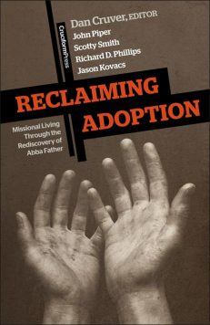 Reclaiming Adoption: Missional Living Through the Rediscovery of Abba Father, by Dan Cruver