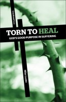 Torn to Heal: God's Good Purpose in Suffering, by Mike Leake