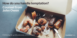 What to Do When You Are Tempted: Counsel from John Owen