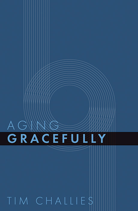 Aging Gracefully, by Tim Challies