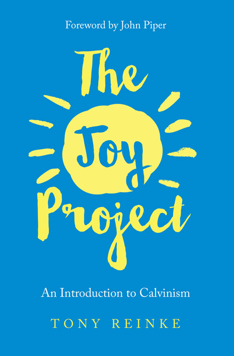 The Joy Project: An Introduction to Calvinism (with Study Guide), by Tony Reinke