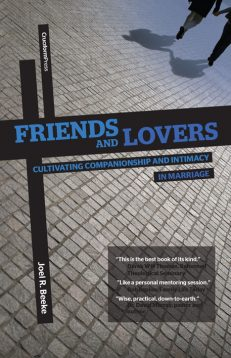 Friends and Lovers; Cultivating Companionship and Intimacy in Marriage, by Joel R. Beeke
