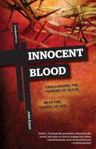 Innocent Blood; Challenging the Powers of Death with the Gospel of Life, by John Ensor